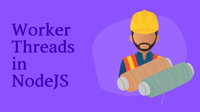 "A purple banner with an illustration of a construction worker and the text ""Worker Threads in NodeJS"""