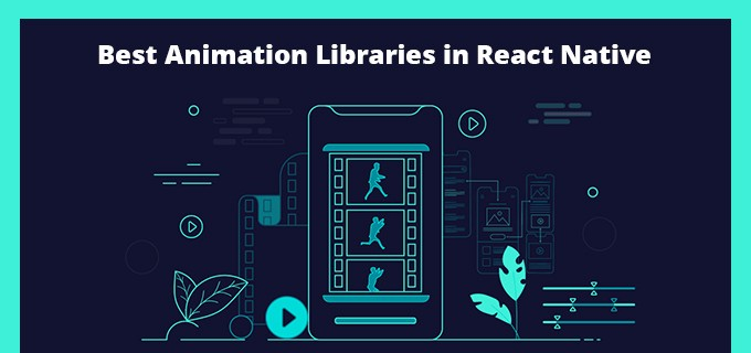 Every React Developer Must Try Out These Best Animation Libraries in React Native