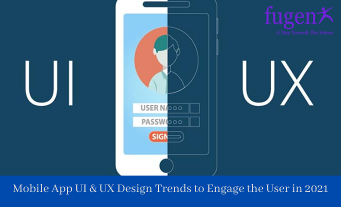Top Mobile App UI Design Trends to Engage the User in 2021