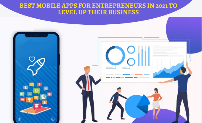 Best mobile Apps for Entrepreneurs in 2021 to Level Up their Business