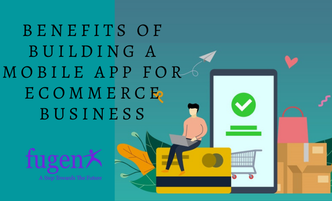 Benefits of building a mobile app for E-Commerce business