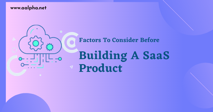 Factors To Consider Before Building A SaaS Product