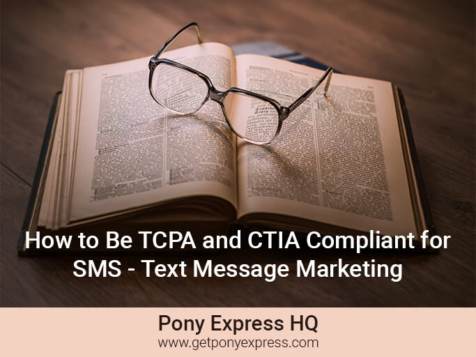 How to Be TCPA and CTIA Compliant for Text Message Marketing | Pony Express HQ