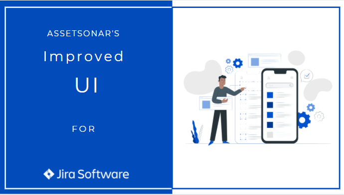 Get Faster Navigation And Powerful Control With The Improved UI For AssetSonar's Jira Integration