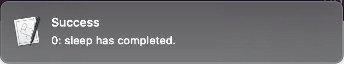 """A Mac OSX notification entitled """"Success"""", that reads """"0: sleep has completed."""""""