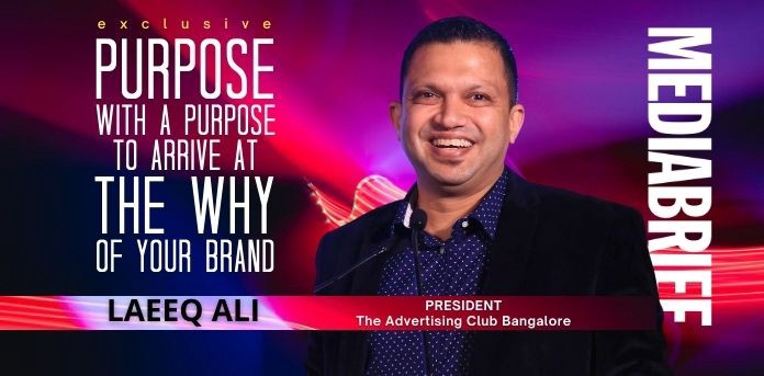 EXCLUSIVE | Laeeq Ali, President, Ad Club BLR: Does Purpose have a role in the mix of Politicians, Brands, Beliefs, Vote Bank, Loyalty?