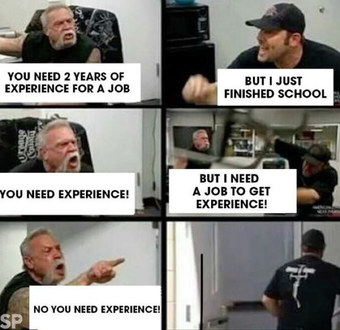 Meme from American Chopper TV show talking about needing experience to get experience in a job.