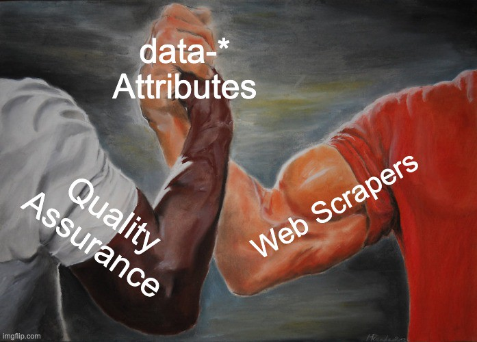 Epic Handshake meme of Quality Assurance and Web Scrapers shaking hands over data attributes