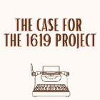 The Case for the 1619 Project