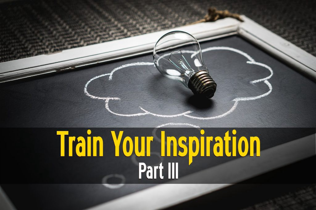 Writing Fiction: How to Train Your Inspiration, Part III