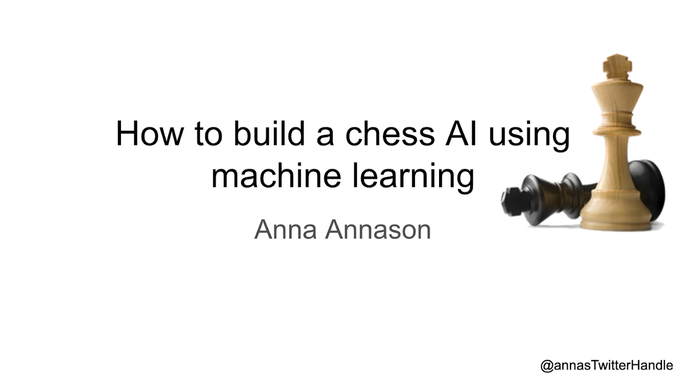 """A slide front page with the topic """"How to build a chess AI using machine learning"""". Author Anna Annason"""