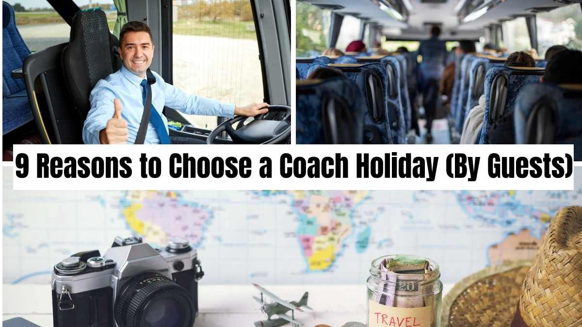 9 Reasons To Choose A Coach Holiday (By Previous Guests)