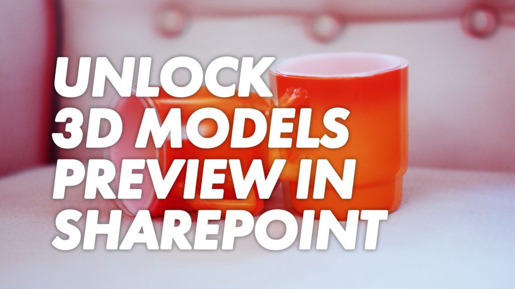 SharePoint supports 3d moddle preview