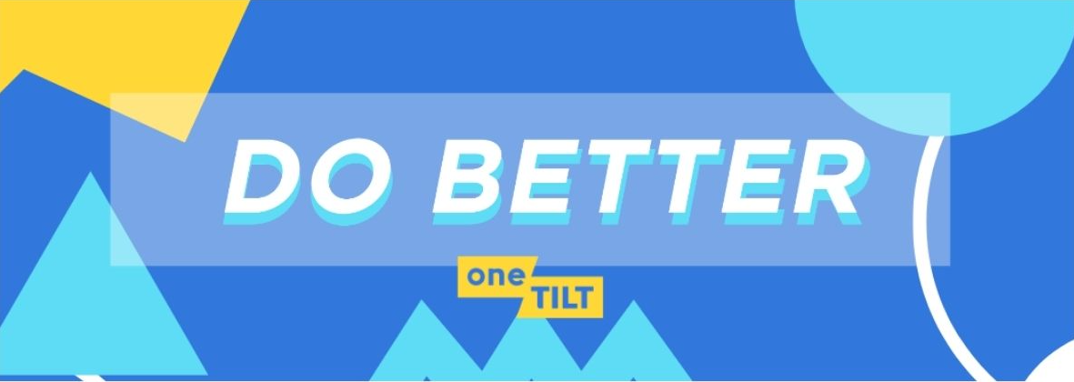 """The words """"DO BETTER"""" on top of a colorful background with oneTILT's logo"""