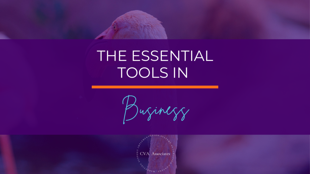 The Essential Tools You Need In Business (And At Each Business Stage!)