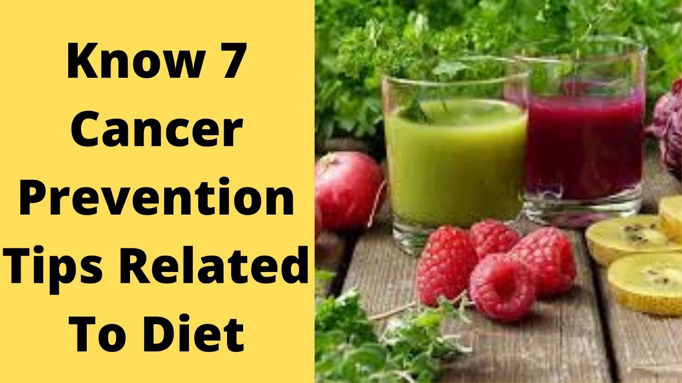 Know 7 Cancer Prevention Tips Related To Diet