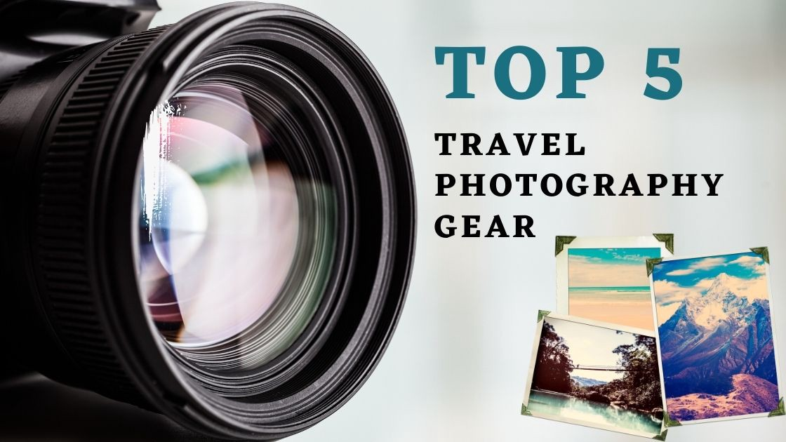 Top 5 Travel Photography Gears