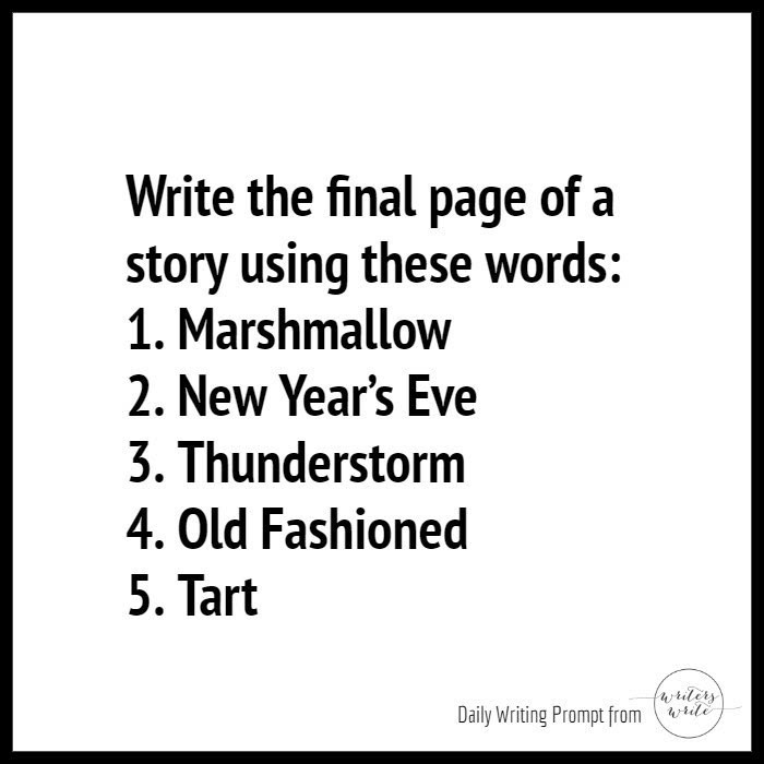 """An image of purely text reading: """"Write the final page of a story using these words: 1. Marshmallow. 2. New Year's Eve. 3. Thunderstorm. 4. Old Fashioned. 5. Tart"""""""
