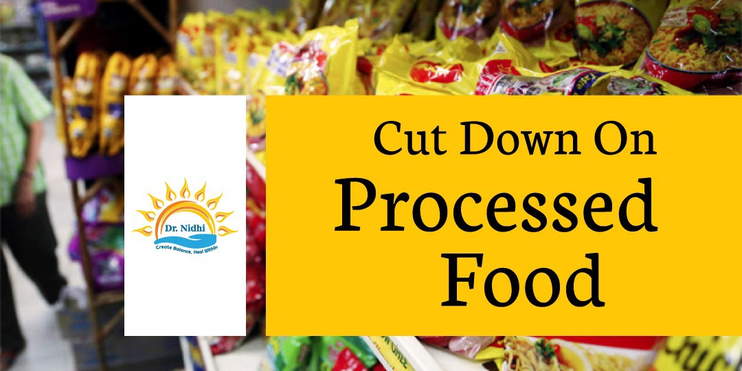 Cut Down On Processed Food   7 Tips to Live Long and Live Healthy   PHCC   Holistic Healing   Natural Remedies   Homeopathy   Dr. Nidhi  