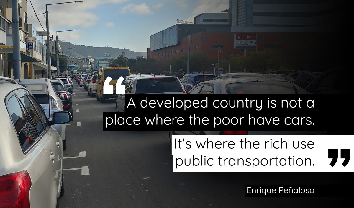 A developed country is not a place where the poor have cars. It's where the rich use public transportation.—Enrique Peñalosa