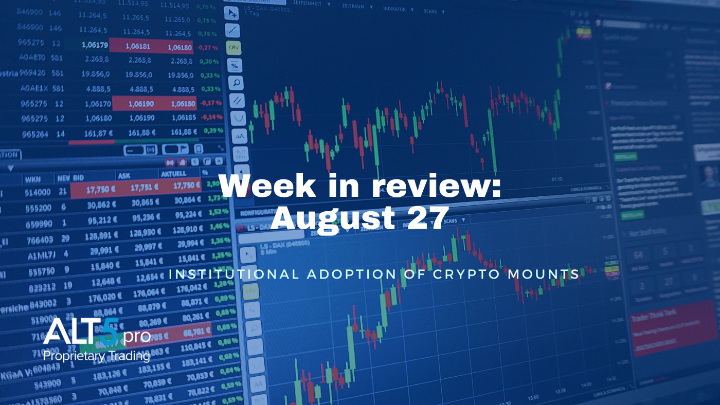 Week in review: August 27, 2021 - Institutional adoption of crypto mounts