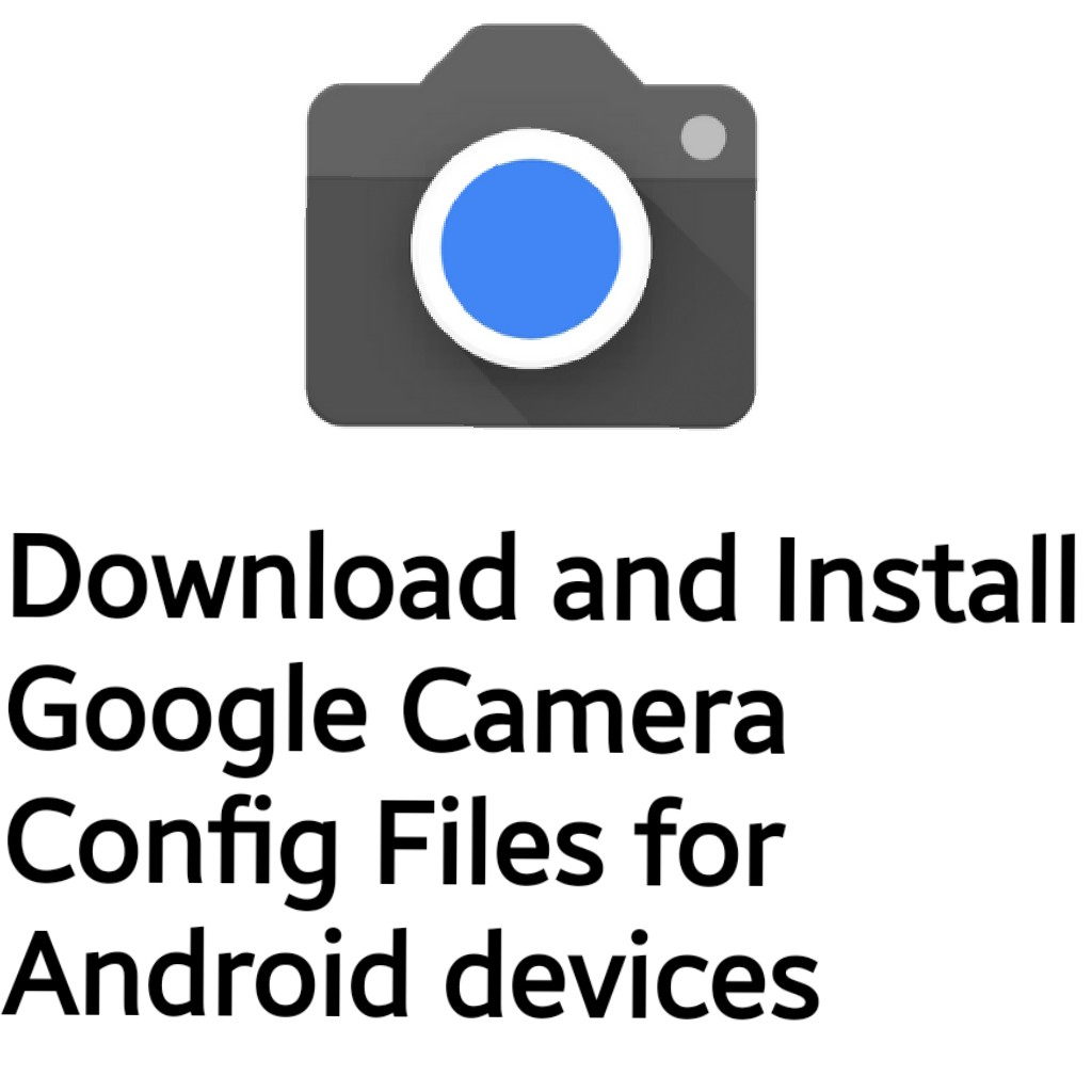 Download and Install Google Camera Config file for Android devices