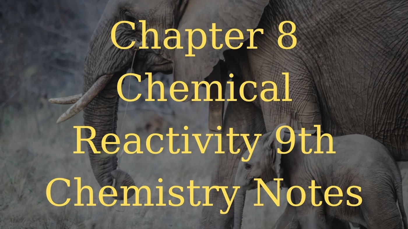 Chapter 8 Chemical Reactivity Chemistry 9th Class Notes