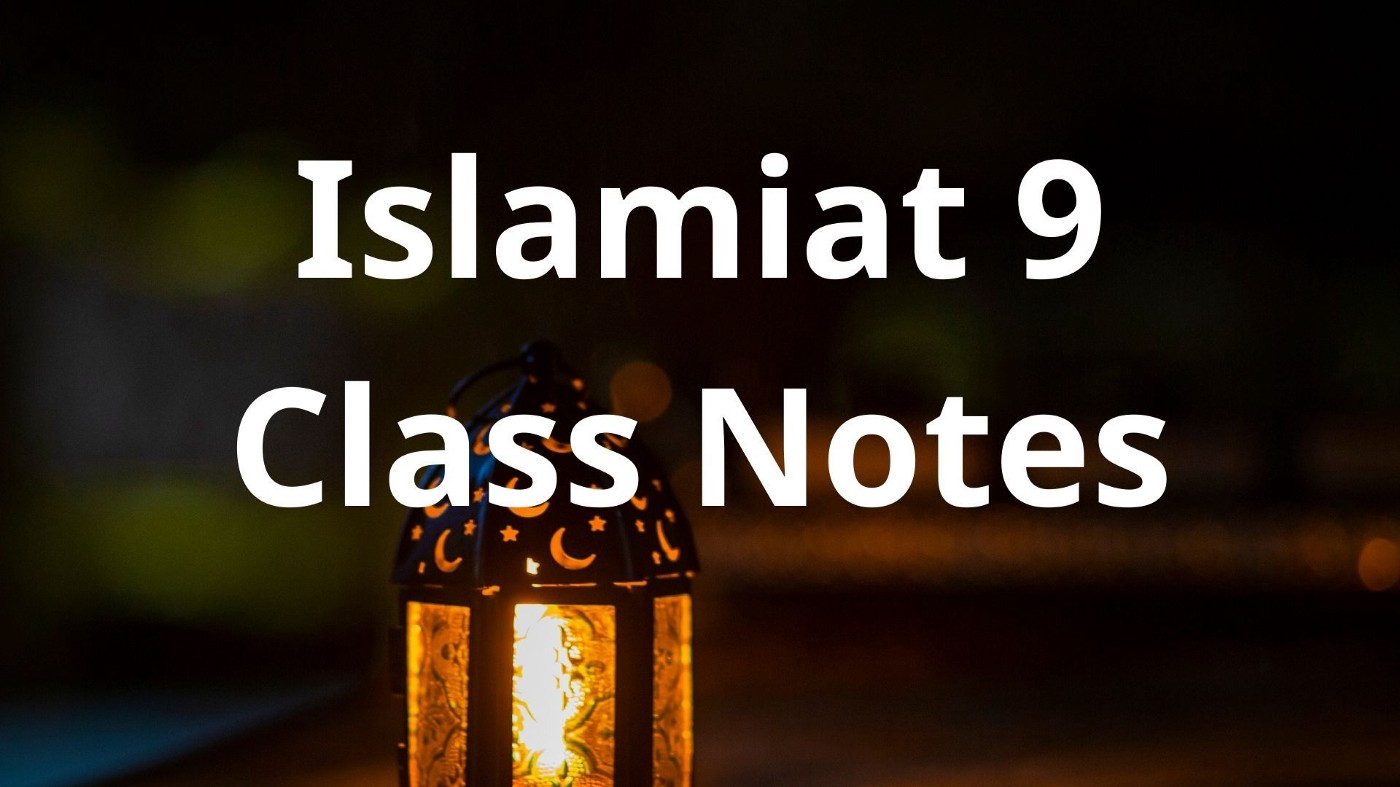 Islamiat Class 9 Notes Chapter 5, 6, 7, 8, 9