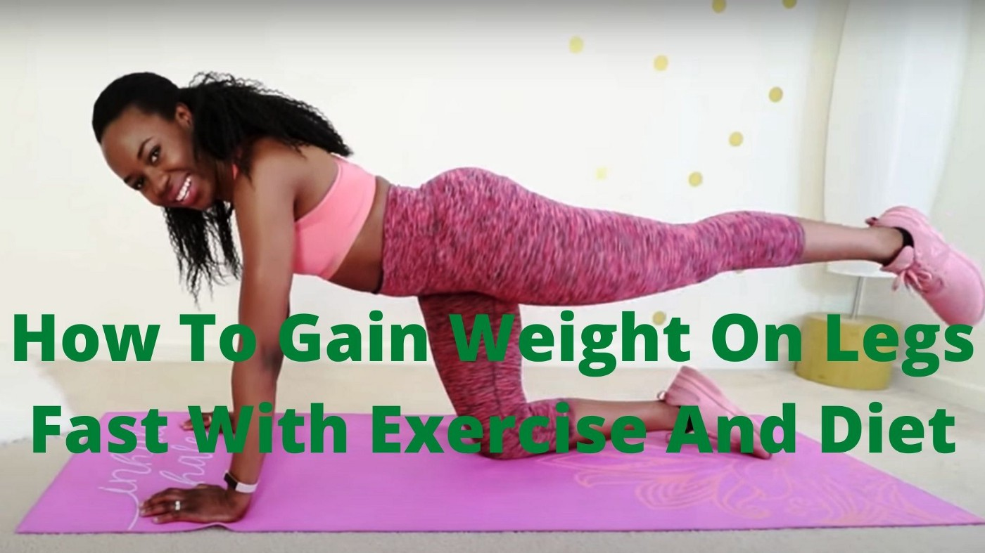 How To Gain Weight On Legs Fast With Exercise And Diet