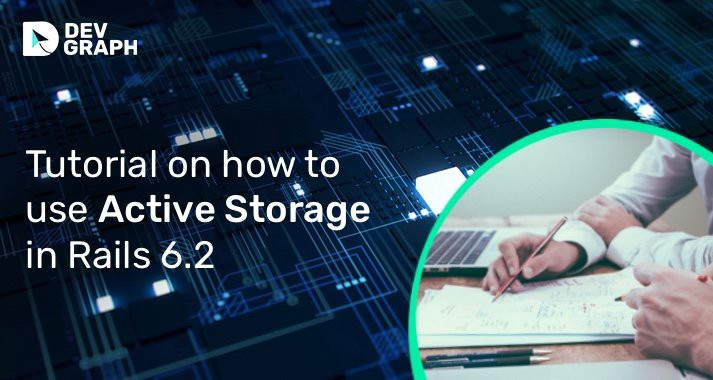 Tutorial on how to use Active Storage on Rails 6.2