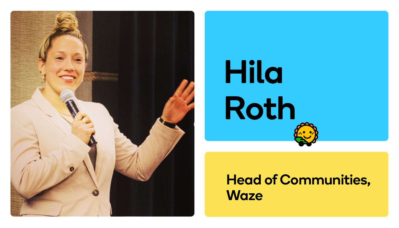 As Head of Communities at Waze, Hila Roth is building a Community that gives back.