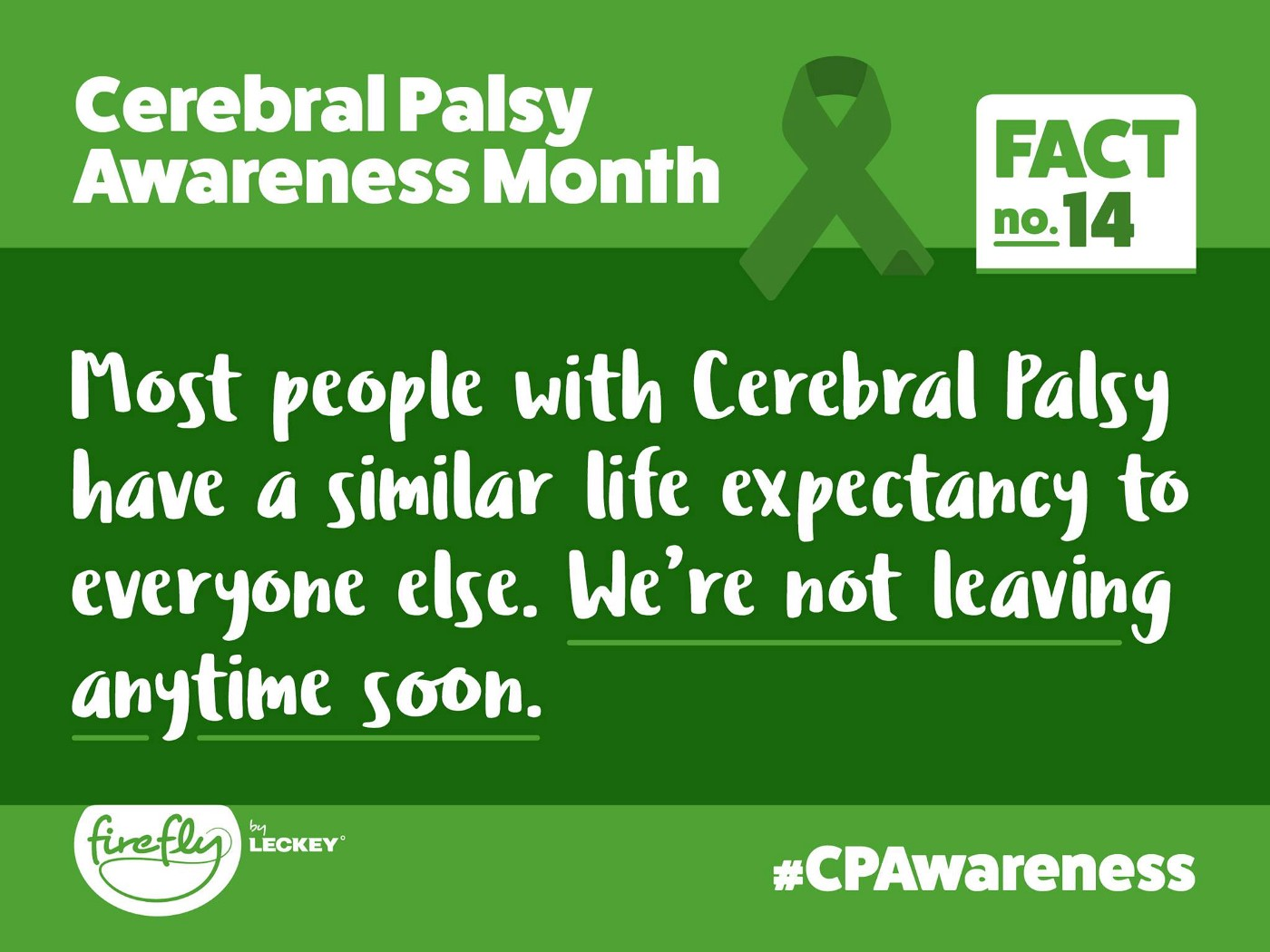"""""""Most people with Cerebral Palsy have a similar life expectancy to everyone else. We're not leaving anytime soon."""""""