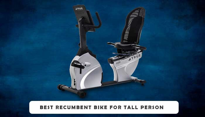 Best Recumbent Bike For Tall Person