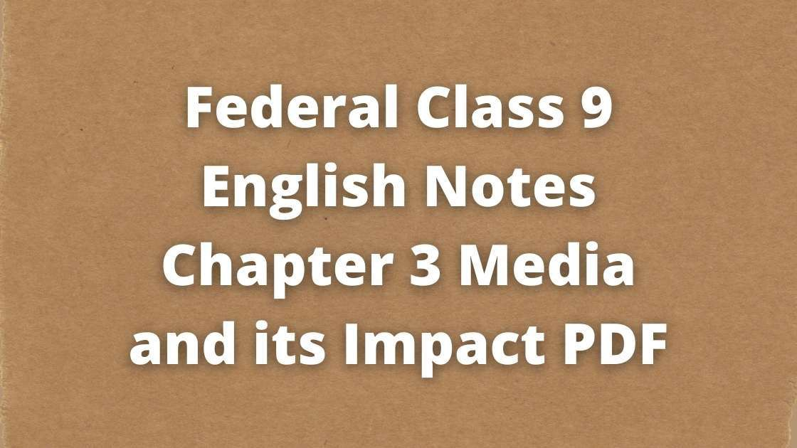 Federal Class 9 English Notes Chapter 3 Media and its Impact PDF