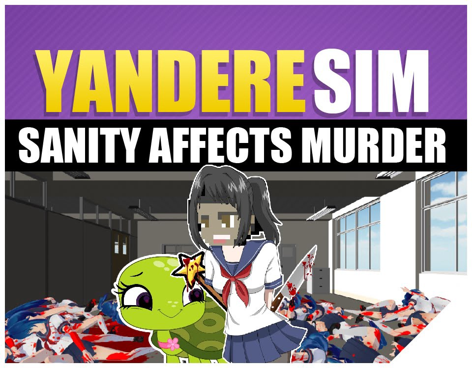 Yandere Simulator | The Turtle Made Me Kill! Sanity Affects Murder