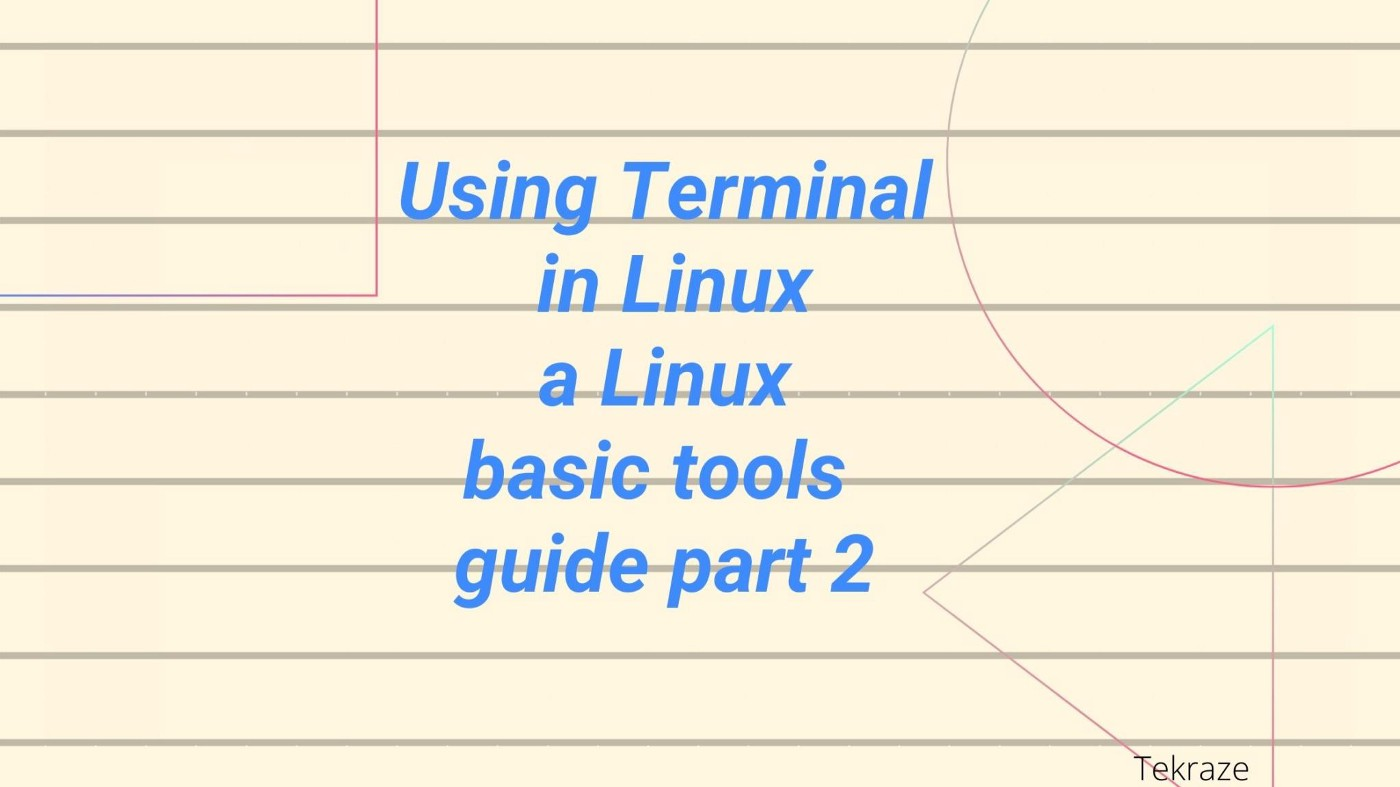 Using Terminal in Linux a Linux basic tools guide part 2
