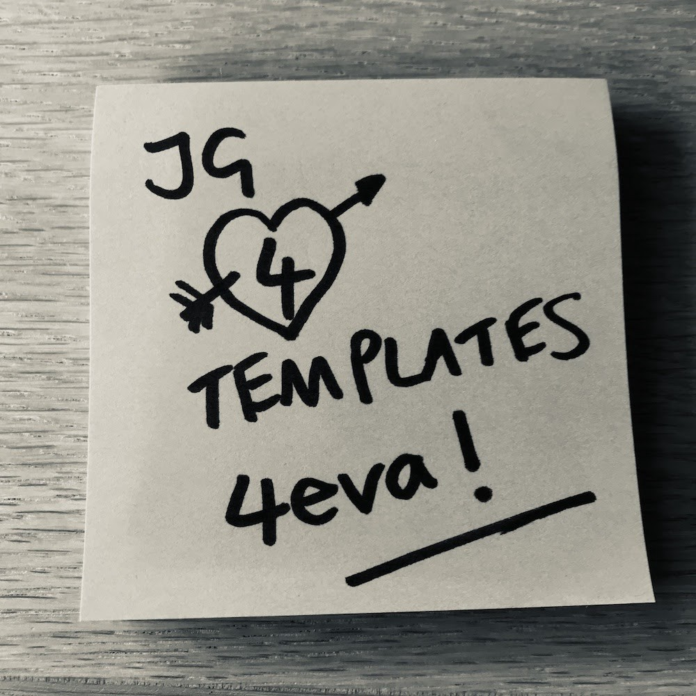 Black and white image of a post-it with 'JG loves templates 4eva' written in black marker pen