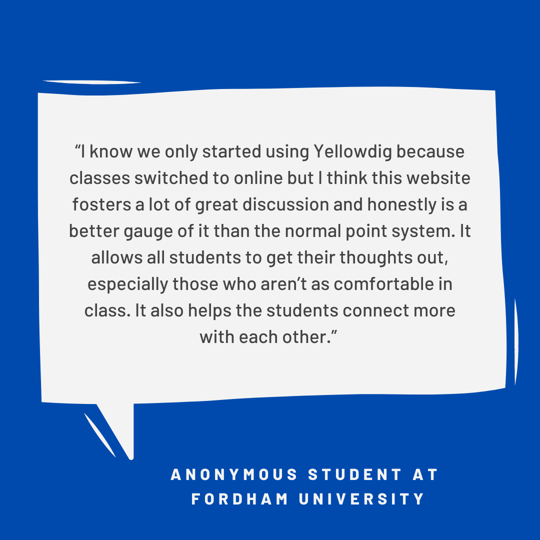 """""""I know we only started using Yellowdig because classes switched online, but I think this website fosters a lot of great…"""