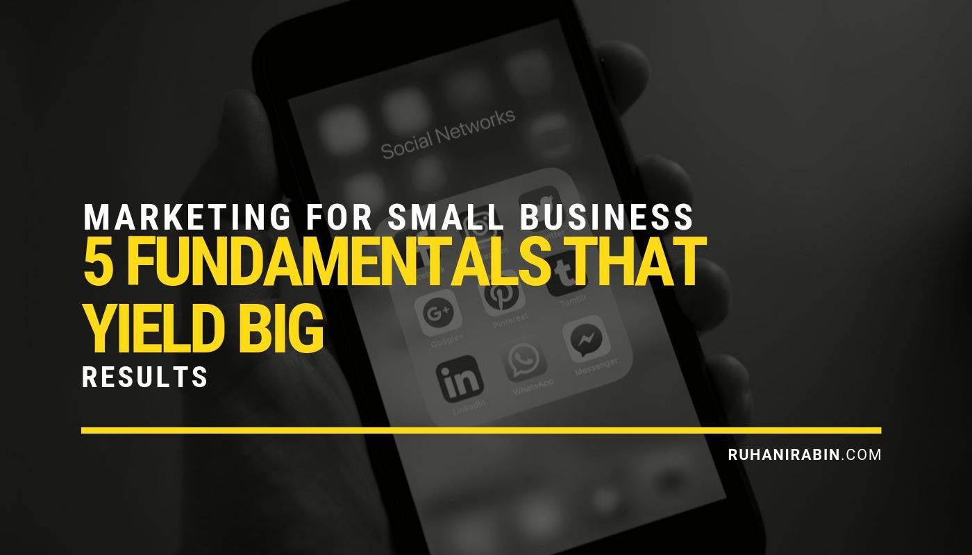 Marketing for Small Business: 5 Fundamentals That Yield Big Results Featured Image