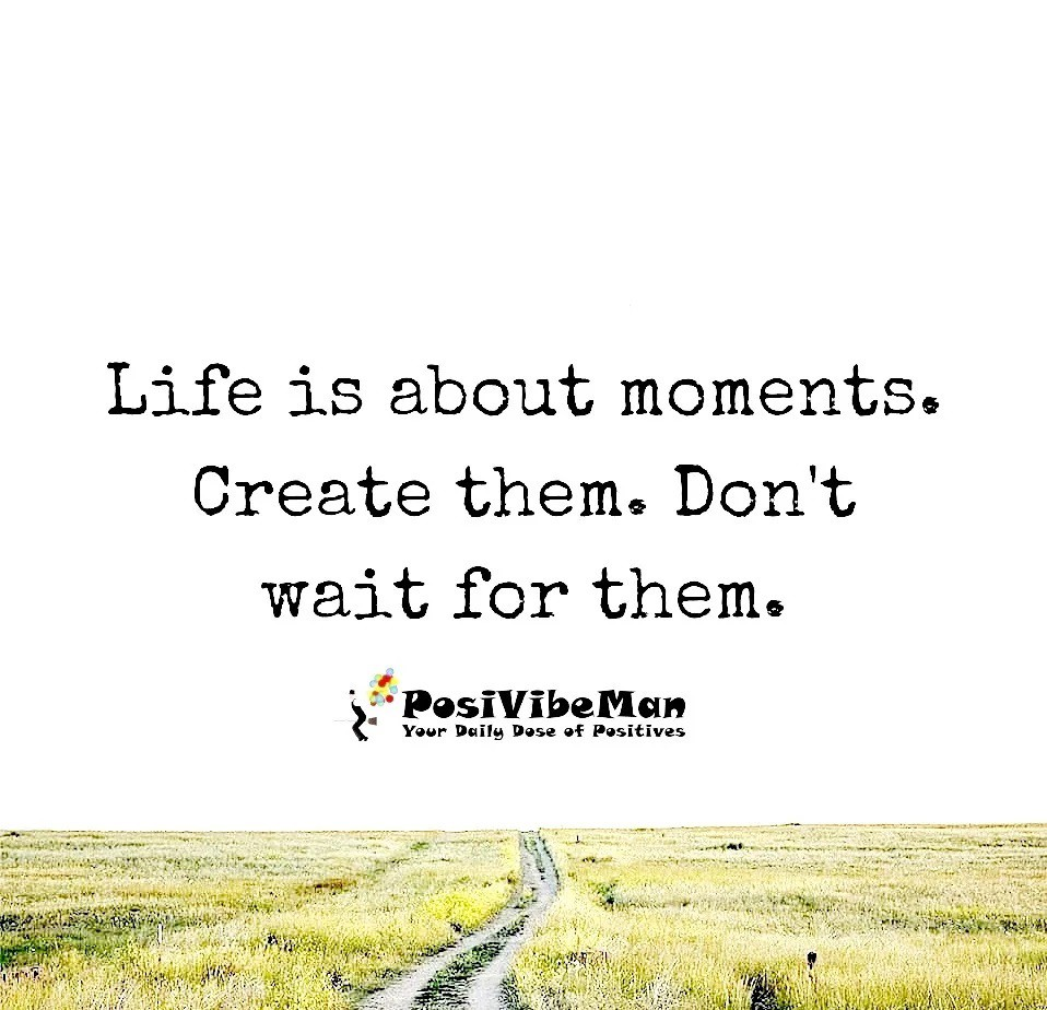 LIFE IS ALL ABOUT THE MOMENT'S