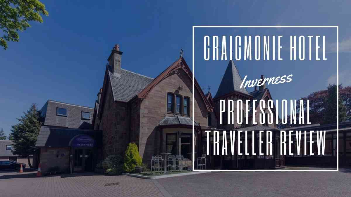 Craigmonie Hotel Inverness - Professional Traveller Review