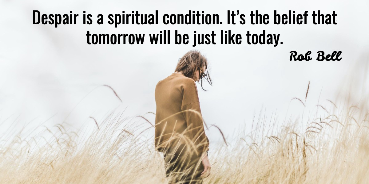 Despair and regret: Tomorrow will be just like today