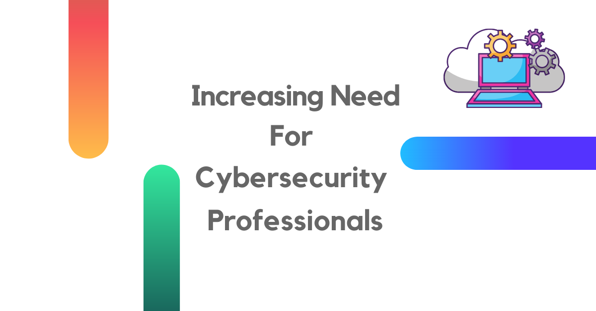 Increasing Need For Cybersecurity Professionals