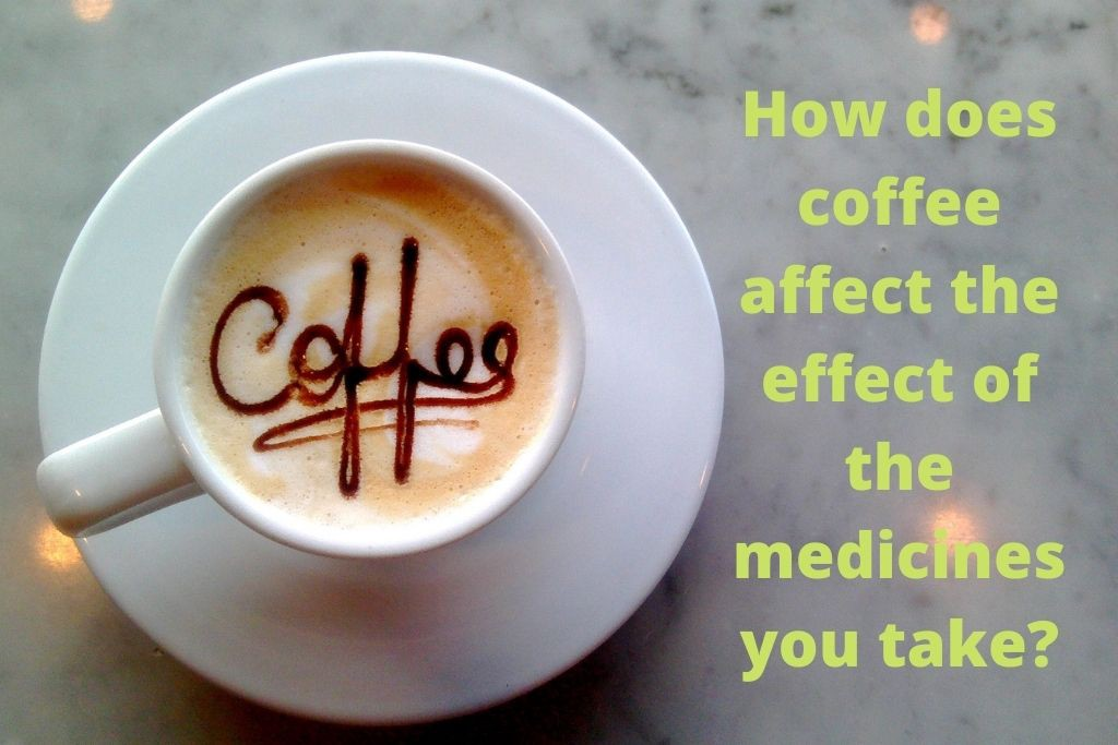 How does Coffee affect the Medication you take?