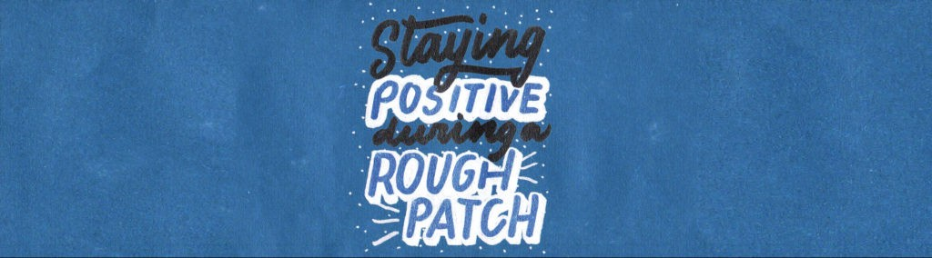Staying Positive During a Rough Patch