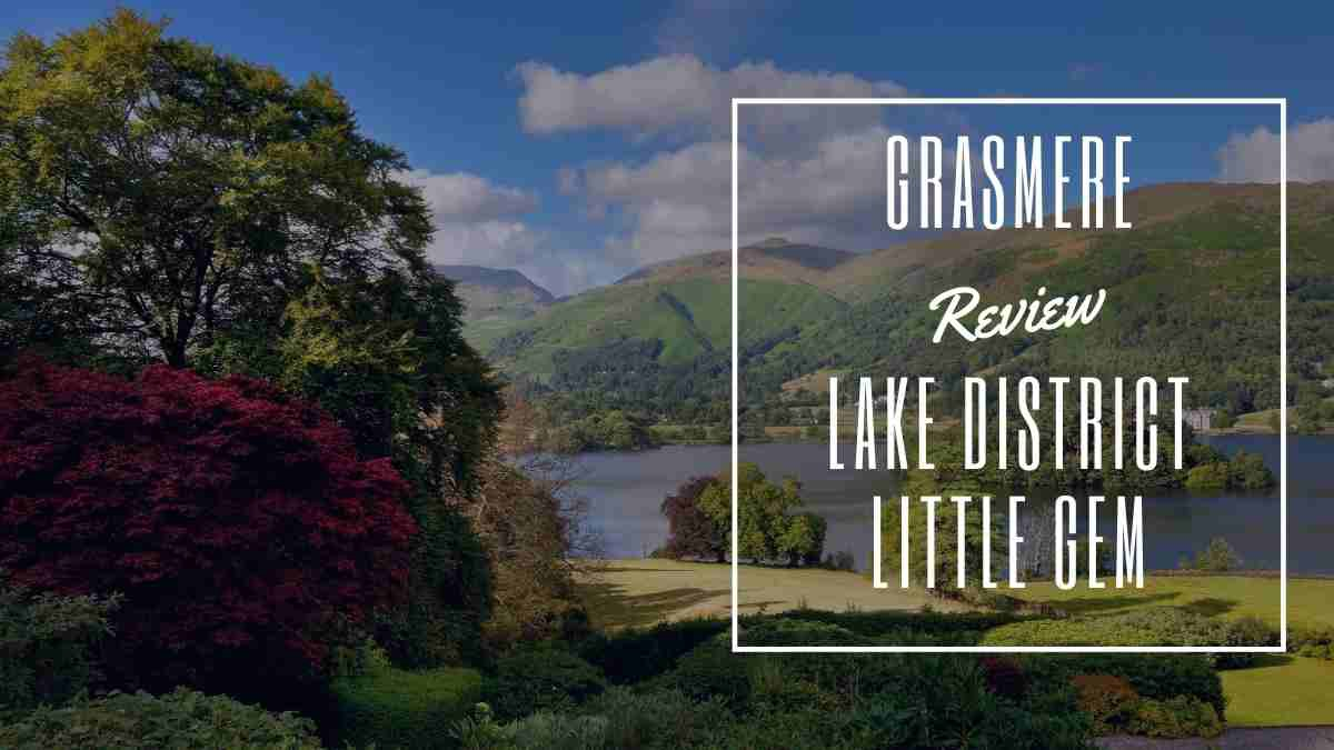 Grasmere Lake District - A Little Gem With Lots to Enjoy