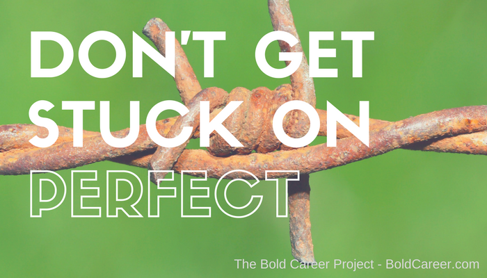 Don't Get Stuck on the Idea of a Perfect Career