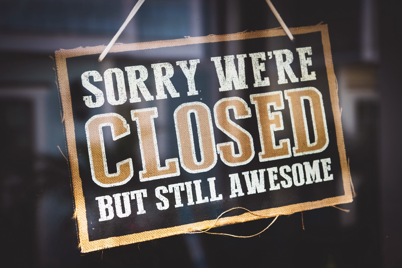 """sign that says """"sorry, we're closed but still awesome"""""""