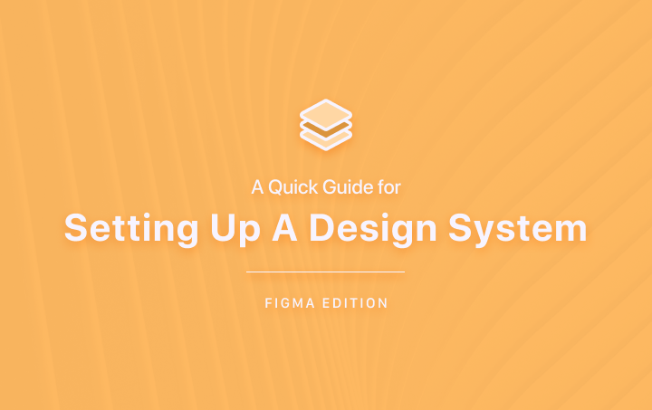 """An orange-coloured cover image with the following headers """"A Quick Guide for Setting Up A Design System—Figma Edition"""""""