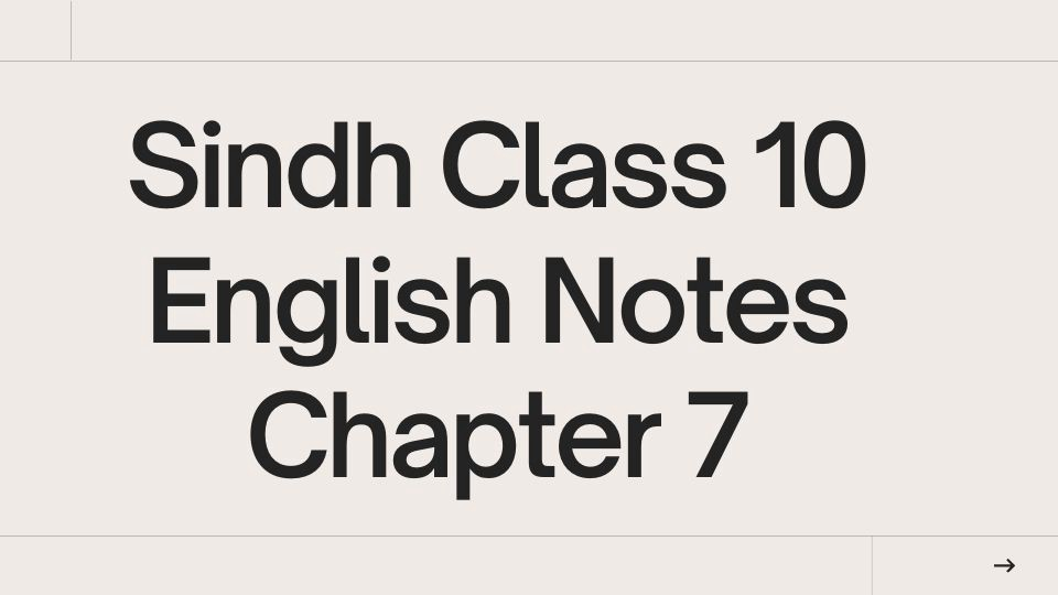 Sindh Class 10 English Notes Chapter 7